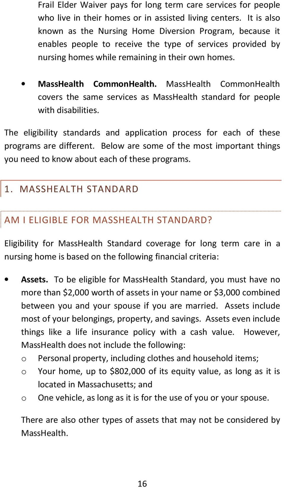 MassHealth CommonHealth covers the same services as MassHealth standard for people with disabilities. The eligibility standards and application process for each of these programs are different.