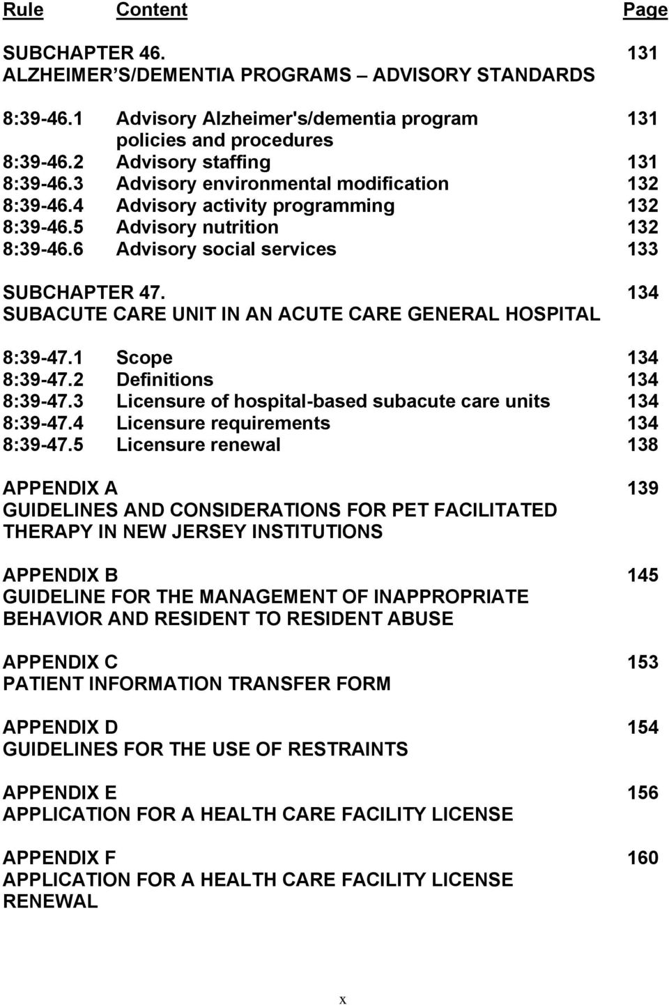 6 Advisory social services 133 SUBCHAPTER 47. 134 SUBACUTE CARE UNIT IN AN ACUTE CARE GENERAL HOSPITAL 8:39-47.1 Scope 134 8:39-47.2 Definitions 134 8:39-47.