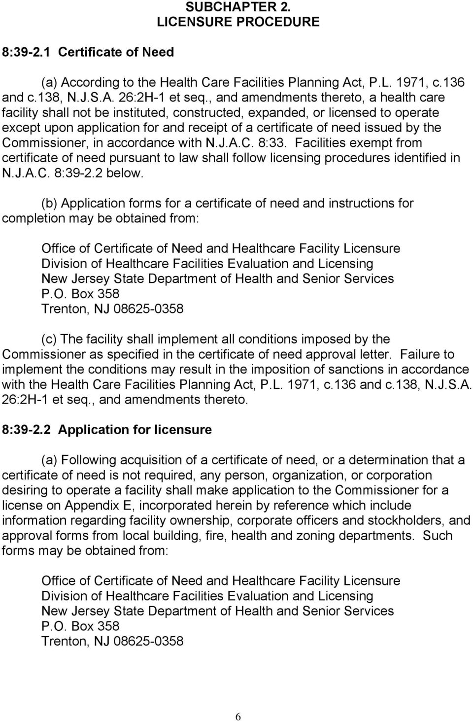 Commissioner, in accordance with N.J.A.C. 8:33. Facilities exempt from certificate of need pursuant to law shall follow licensing procedures identified in N.J.A.C. 8:39-2.2 below.