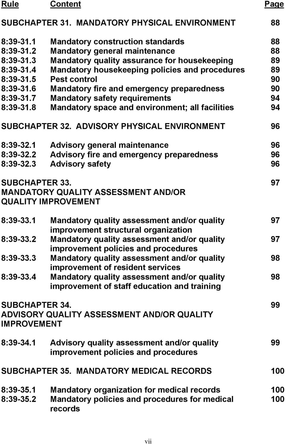 7 Mandatory safety requirements 94 8:39-31.8 Mandatory space and environment; all facilities 94 SUBCHAPTER 32. ADVISORY PHYSICAL ENVIRONMENT 96 8:39-32.1 Advisory general maintenance 96 8:39-32.