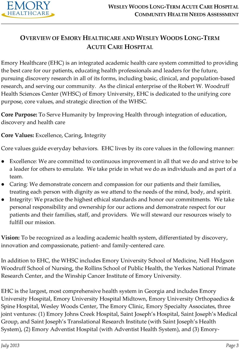 As the clinical enterprise of the Robert W. Woodruff Health Sciences Center (WHSC) of Emory University, EHC is dedicated to the unifying core purpose, core values, and strategic direction of the WHSC.