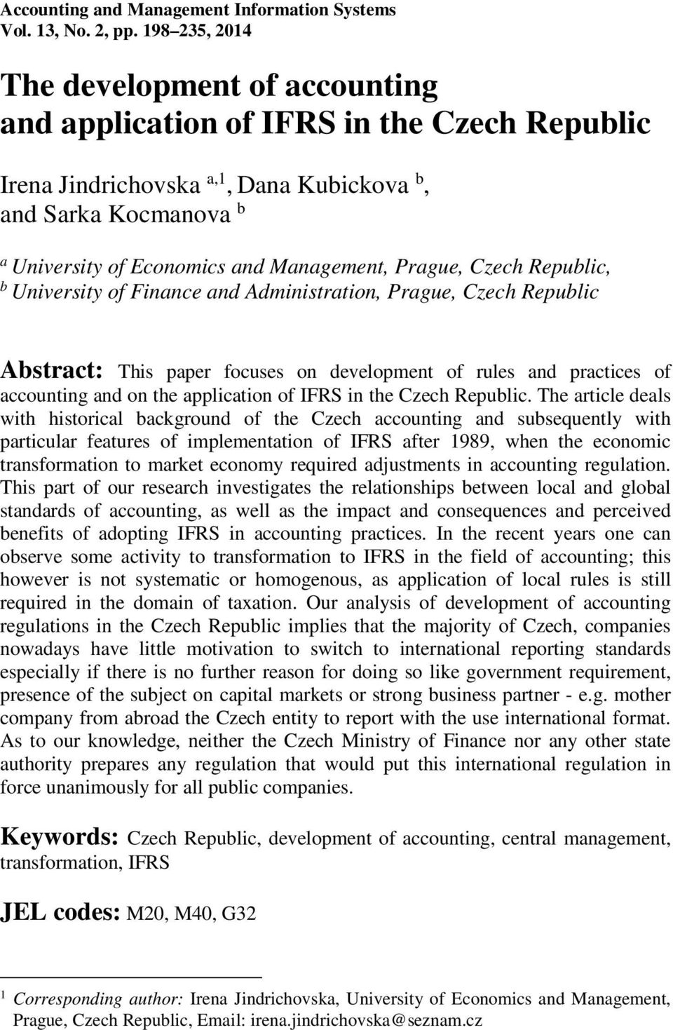 Prague, Czech Republic, b University of Finance and Administration, Prague, Czech Republic Abstract: This paper focuses on development of rules and practices of accounting and on the application of