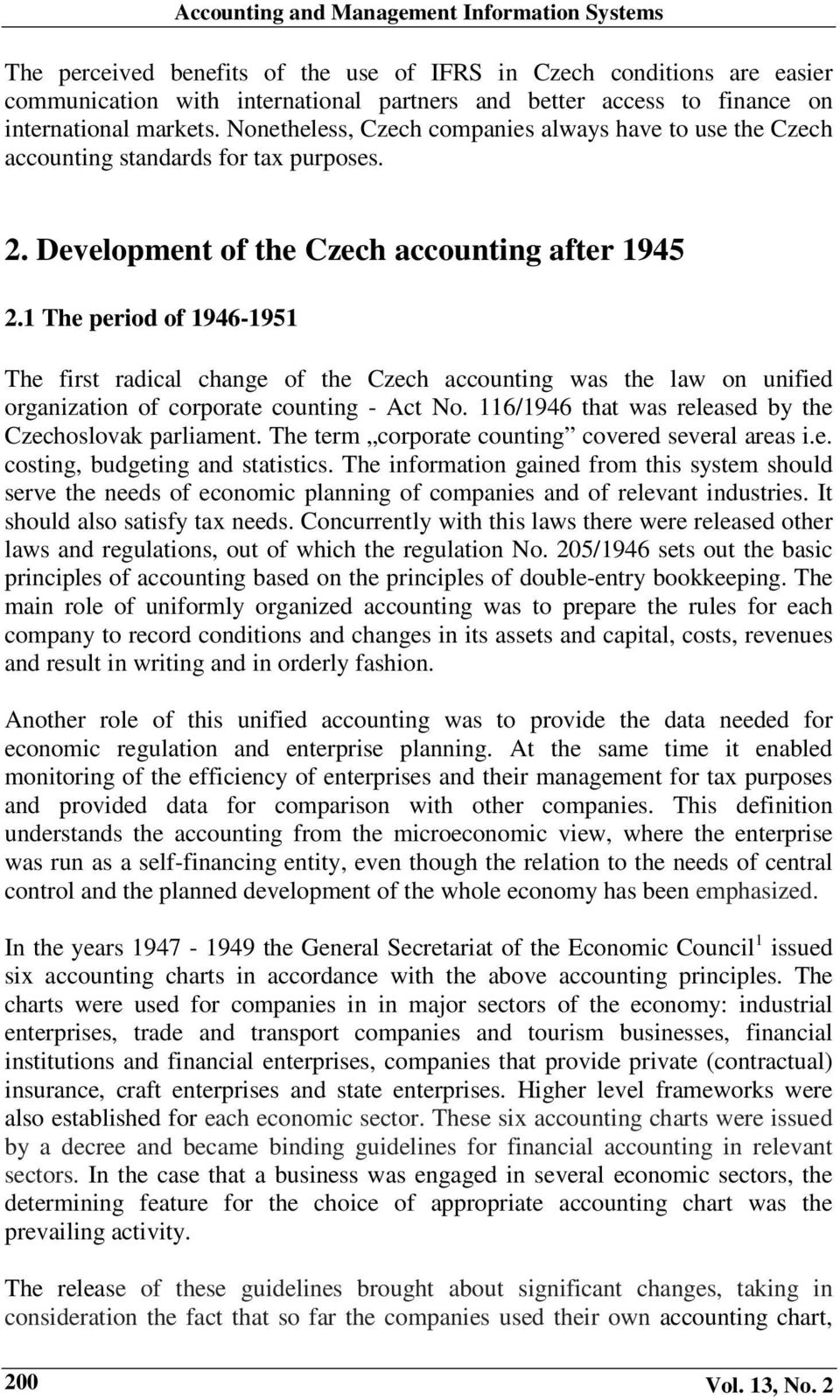 1 The period of 1946-1951 The first radical change of the Czech accounting was the law on unified organization of corporate counting - Act No.