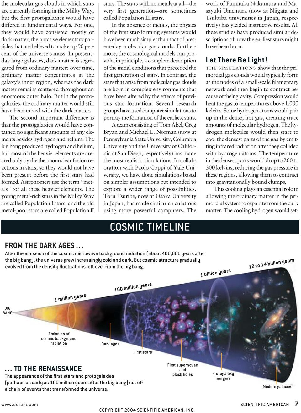 In presentday large galaxies, dark matter is segregated from ordinary matter: over time, ordinary matter concentrates in the galaxy s inner region, whereas the dark matter remains scattered