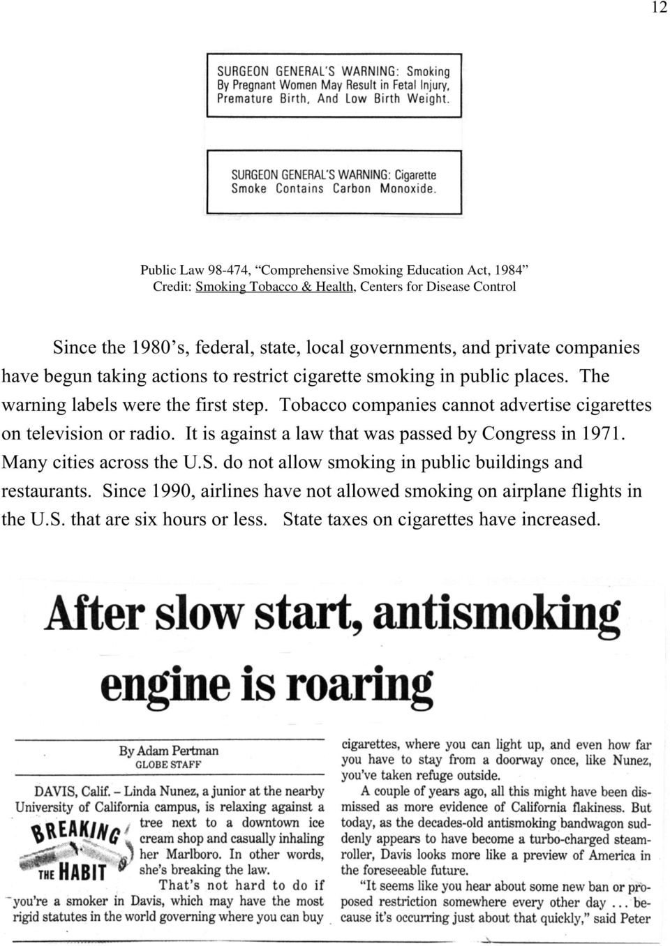 Tobacco companies cannot advertise cigarettes on television or radio. It is against a law that was passed by Congress in 1971. Many cities across the U.S.