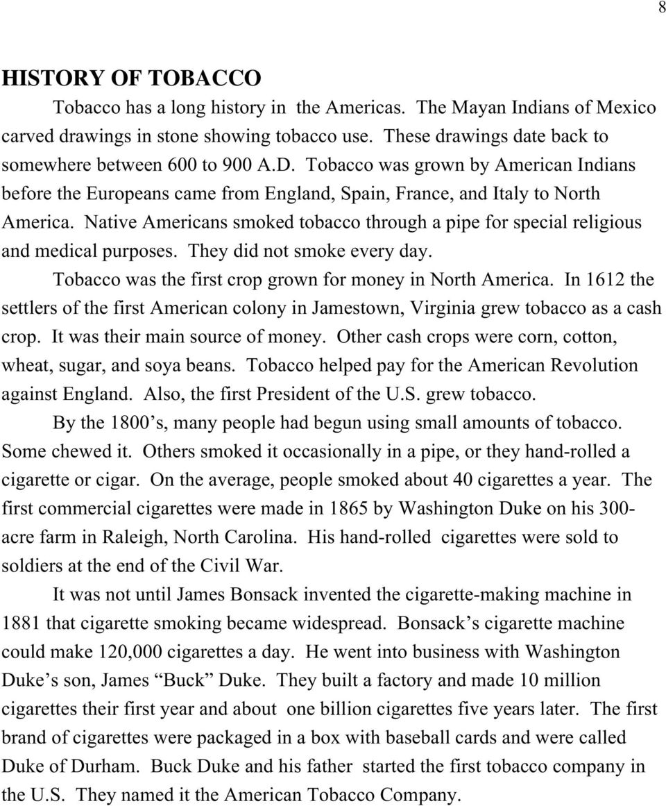Native Americans smoked tobacco through a pipe for special religious and medical purposes. They did not smoke every day. Tobacco was the first crop grown for money in North America.