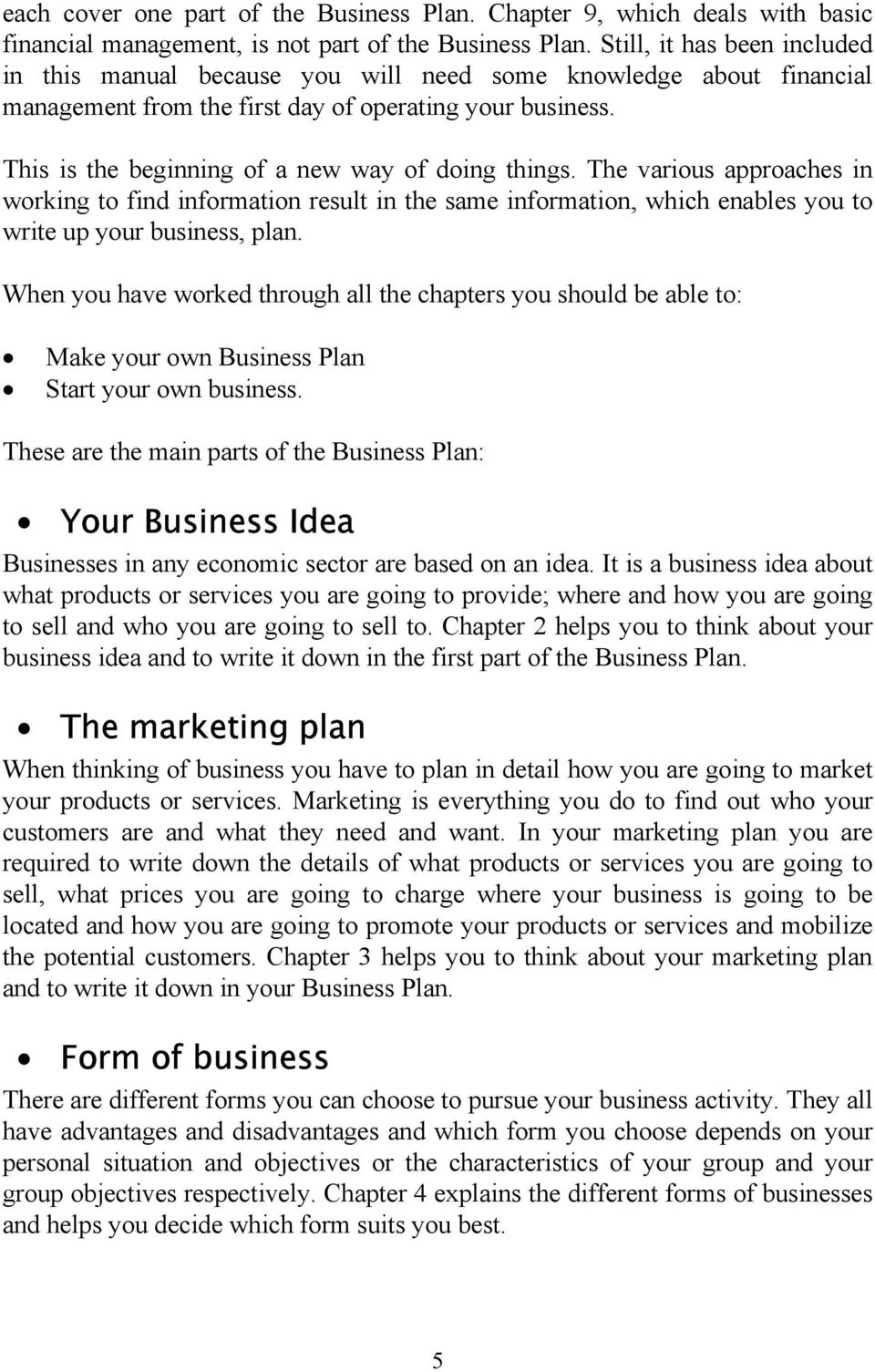 This is the beginning of a new way of doing things. The various approaches in working to find information result in the same information, which enables you to write up your business, plan.