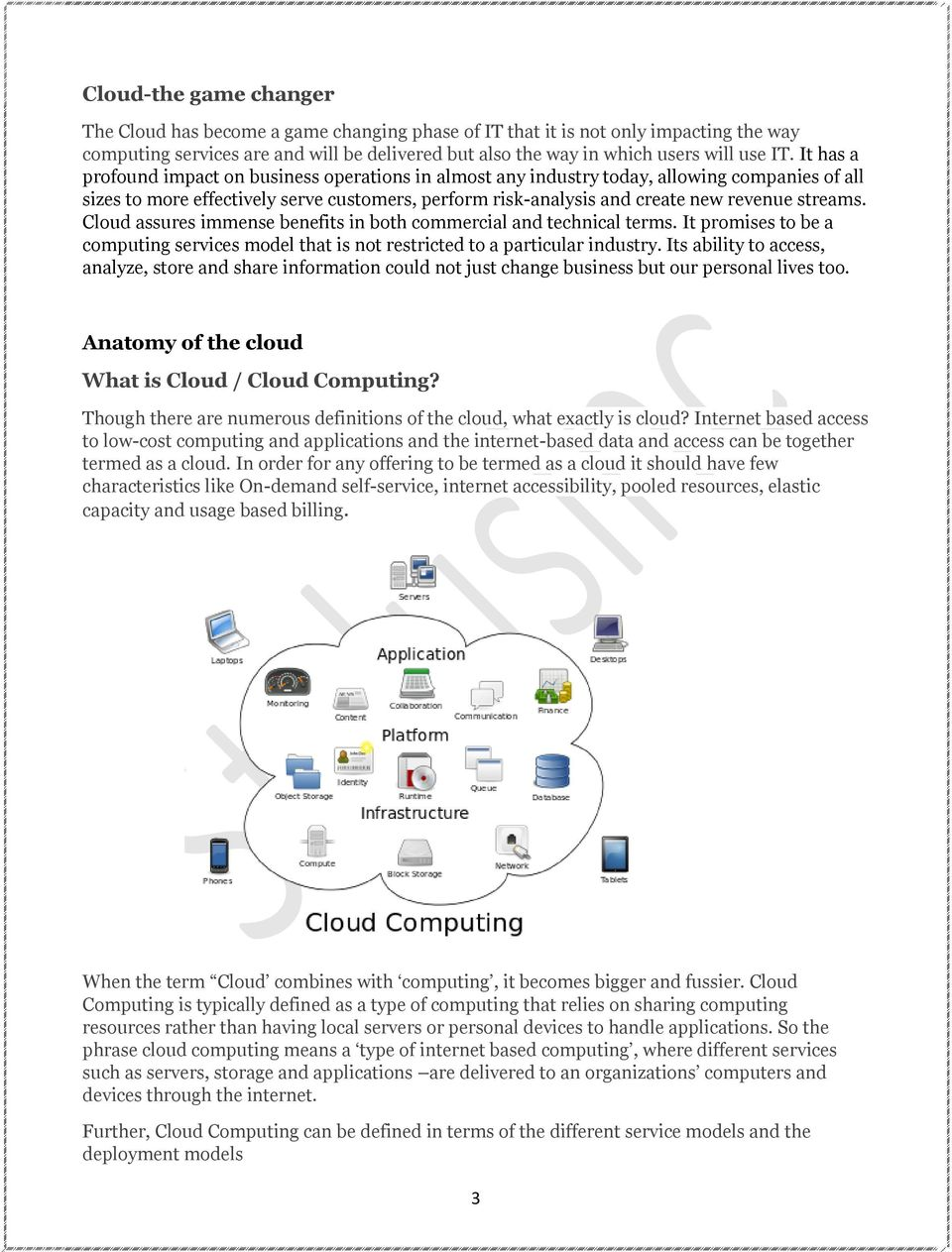 Cloud assures immense benefits in both commercial and technical terms. It promises to be a computing services model that is not restricted to a particular industry.