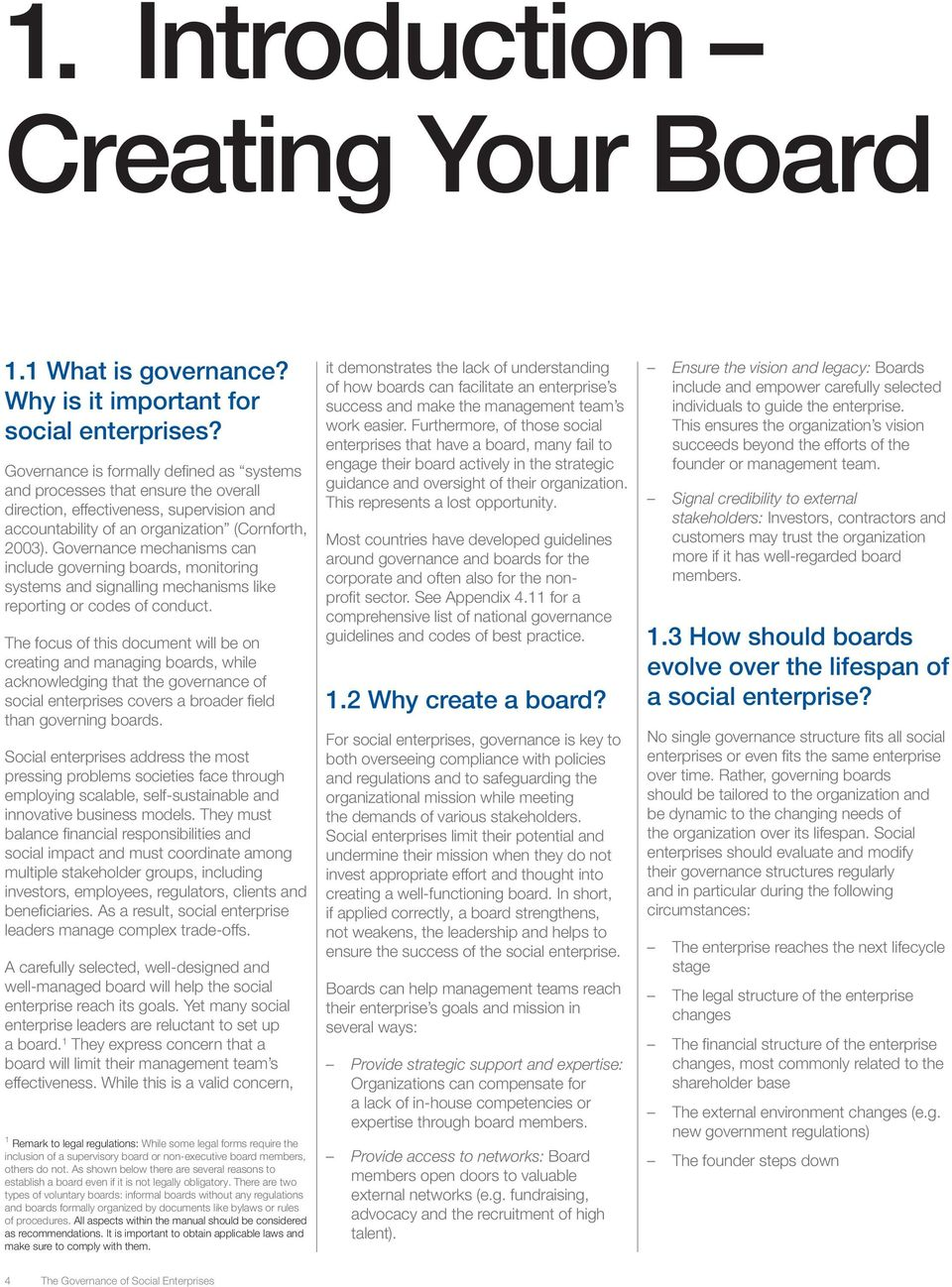 Governance mechanisms can include governing boards, monitoring systems and signalling mechanisms like reporting or codes of conduct.