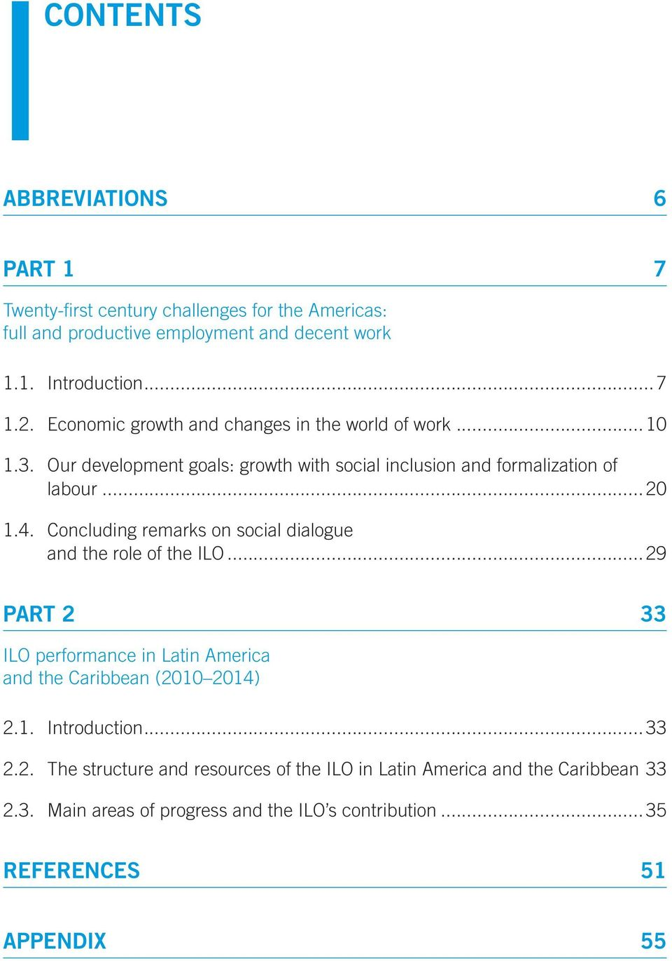 Concluding remarks on social dialogue and the role of the ILO... 29 PART 2 33 ILO performance in Latin America and the Caribbean (2010 2014) 2.1. Introduction.