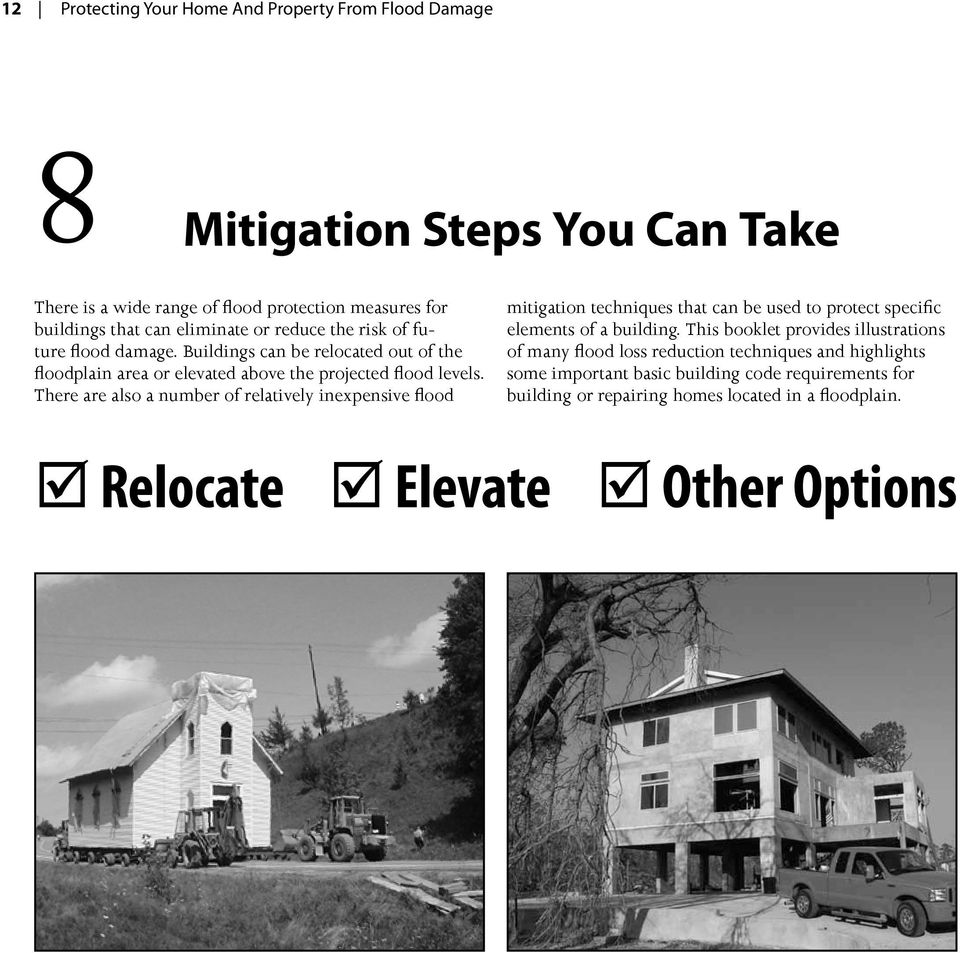 There are also a number of relatively inexpensive flood mitigation techniques that can be used to protect specific elements of a building.