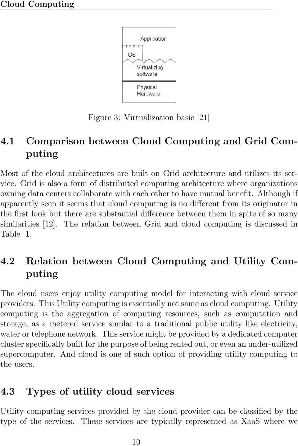 Although if apparently seen it seems that cloud computing is no different from its originator in the first look but there are substantial difference between them in spite of so many similarities [12].