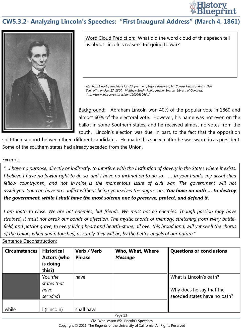 gov/pictures/item/2009630664/ Background: Abraham Lincoln won 40% of the popular vote in 1860 and almost 60% of the electoral vote.