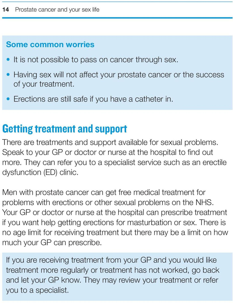 Speak to your GP or doctor or nurse at the hospital to find out more. They can refer you to a specialist service such as an erectile dysfunction (ED) clinic.