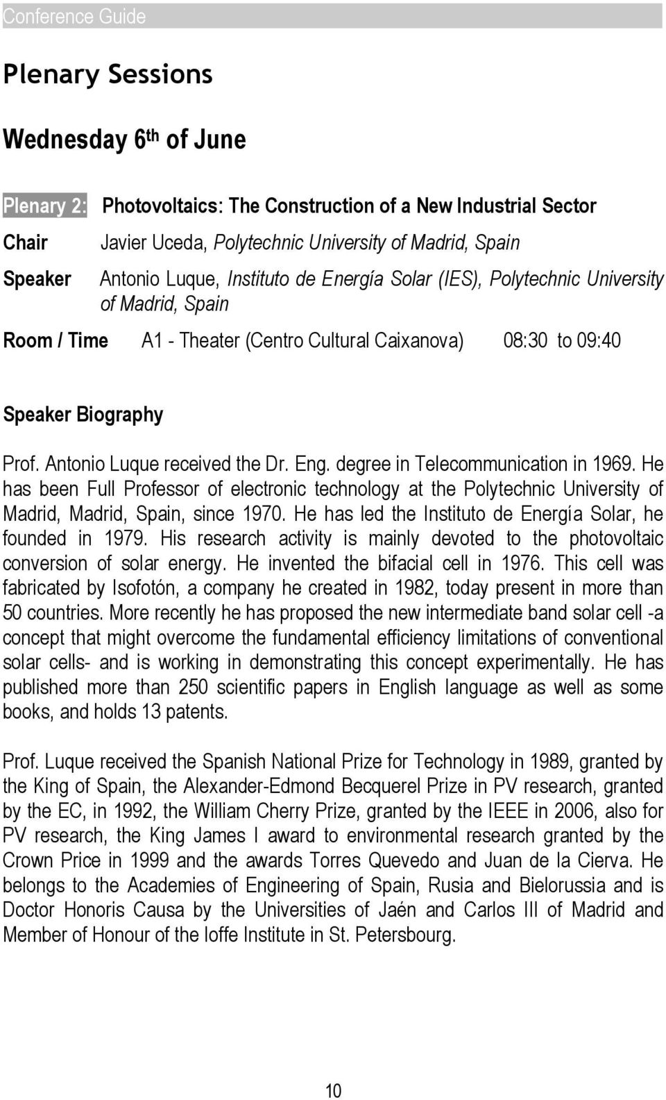 Instituto de Energía Solar (IES), Polytechnic University of Madrid, Spain Room / Time A1 - Theater (Centro Cultural Caixanova) 08:30 to 09:40 Speaker Biography Prof. Antonio Luque received the Dr.