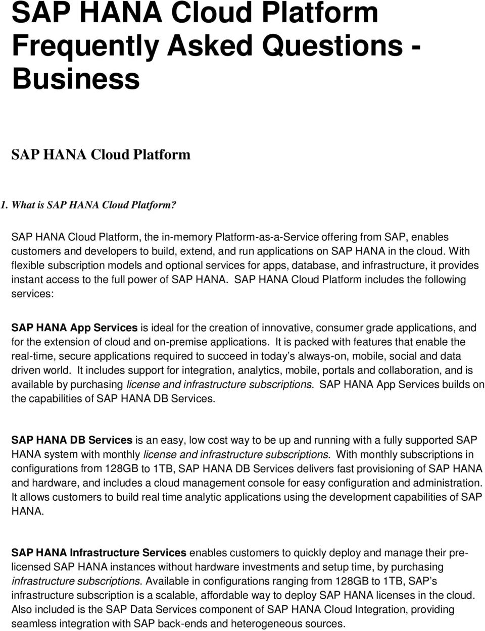 With flexible subscription models and optional services for apps, database, and infrastructure, it provides instant access to the full power of SAP HANA.