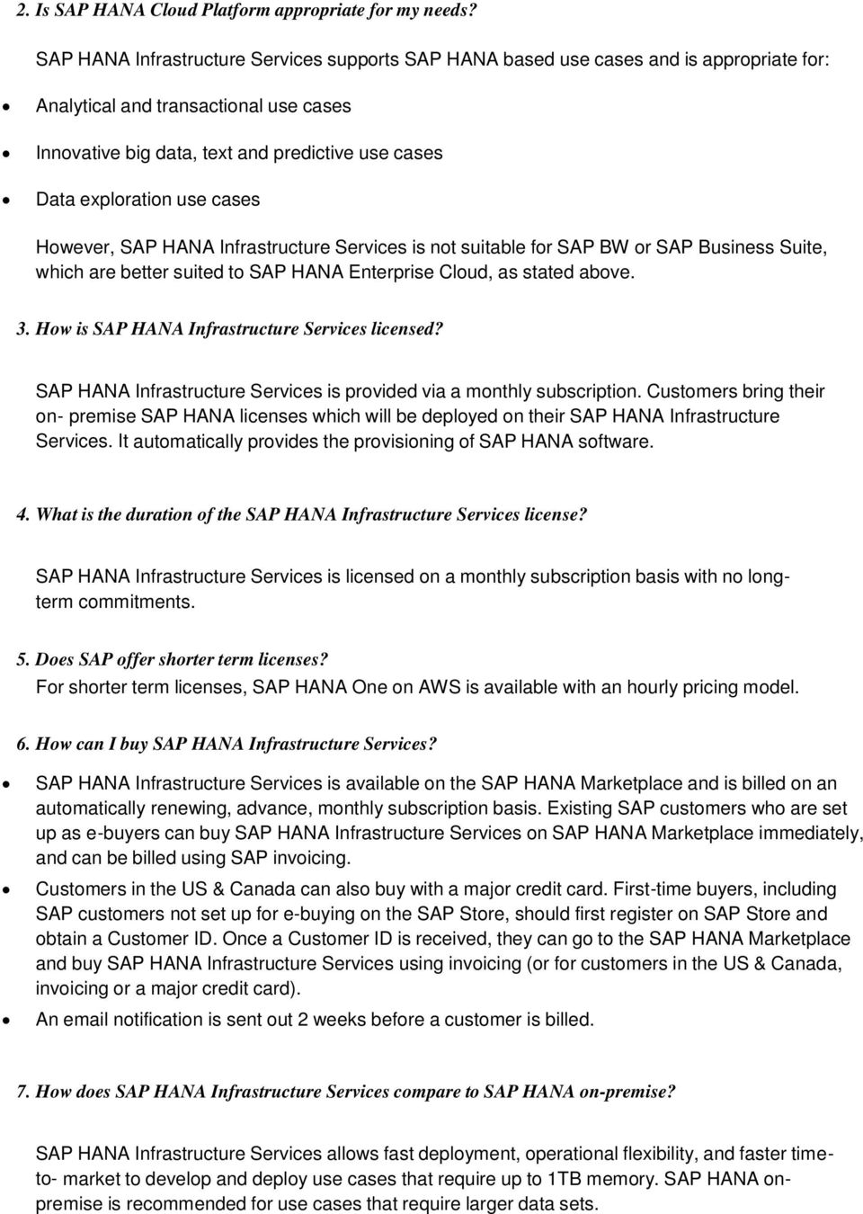 use cases However, SAP HANA Infrastructure Services is not suitable for SAP BW or SAP Business Suite, which are better suited to SAP HANA Enterprise Cloud, as stated above. 3.