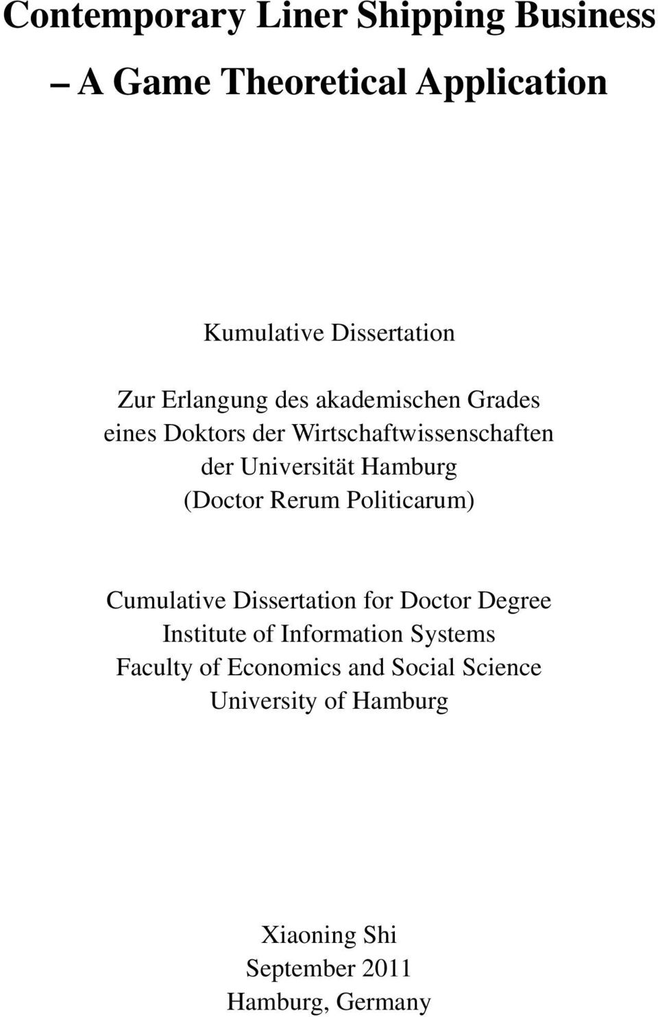 (Doctor Rerum Politicarum) Cumulative Dissertation for Doctor Degree Institute of Information Systems