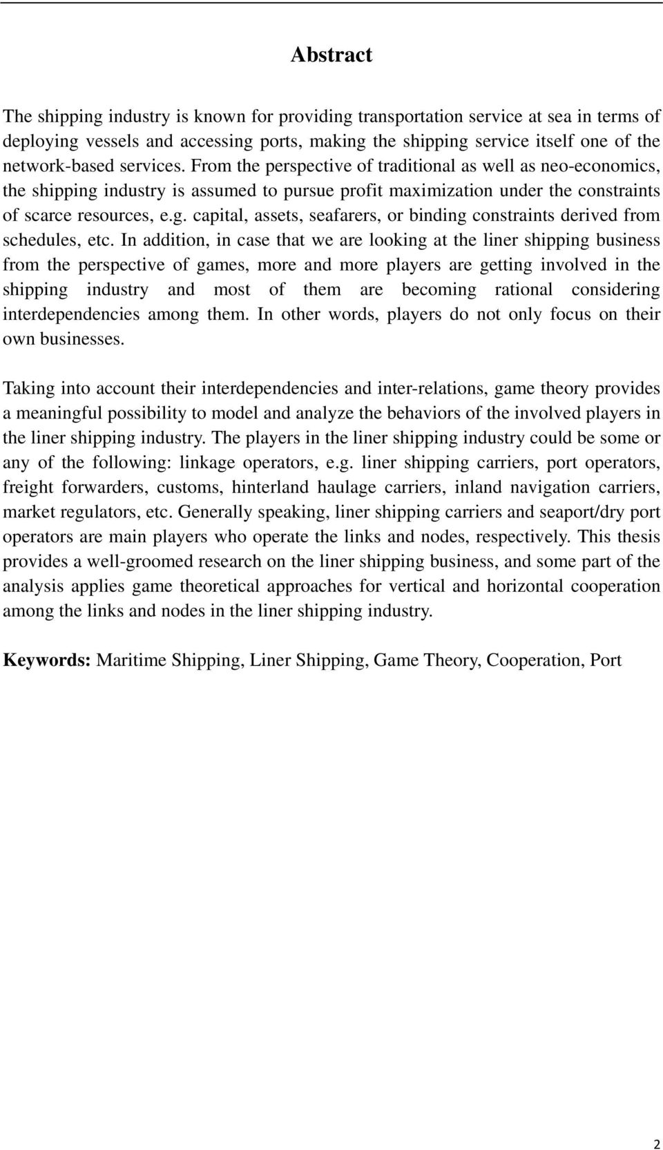 In addition, in case that we are looking at the liner shipping business from the perspective of games, more and more players are getting involved in the shipping industry and most of them are