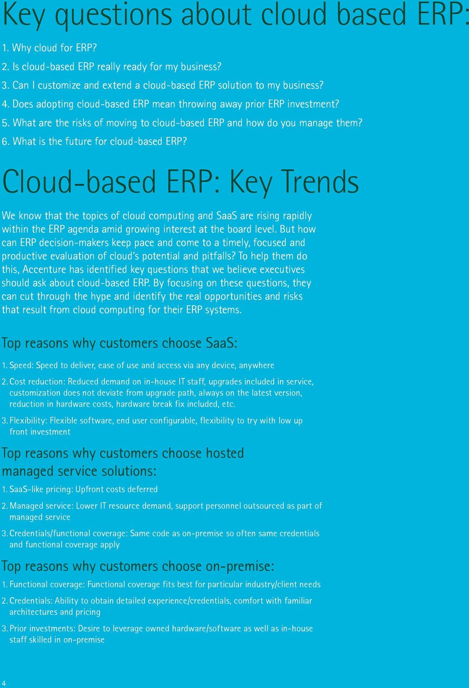 Cloud-based ERP: Key Trends We know that the topics of cloud computing and SaaS are rising rapidly within the ERP agenda amid growing interest at the board level.