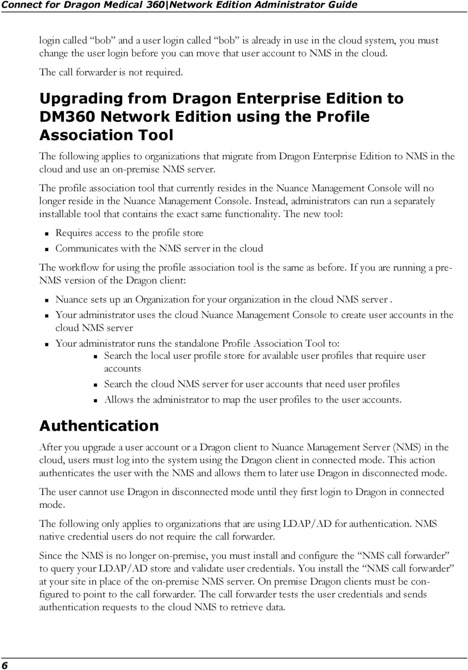 Upgrading from Dragon Enterprise Edition to DM360 Network Edition using the Profile Association Tool The following applies to organizations that migrate from Dragon Enterprise Edition to NMS in the