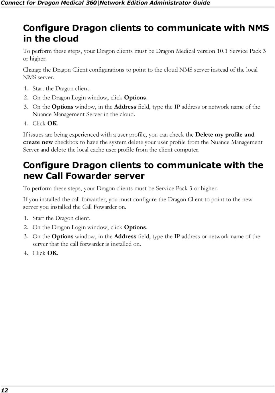 On the Dragon Login window, click Options. 3. On the Options window, in the Address field, type the IP address or network name of the Nuance Management Server in the cloud. 4. Click OK.