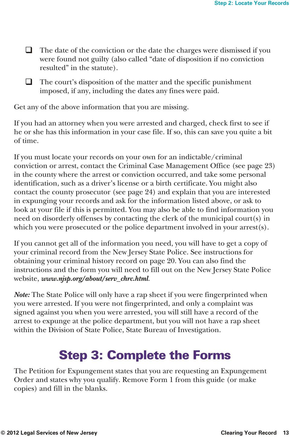 If you had an attorney when you were arrested and charged, check first to see if he or she has this infor ma tion in your case file. If so, this can save you quite a bit of time.