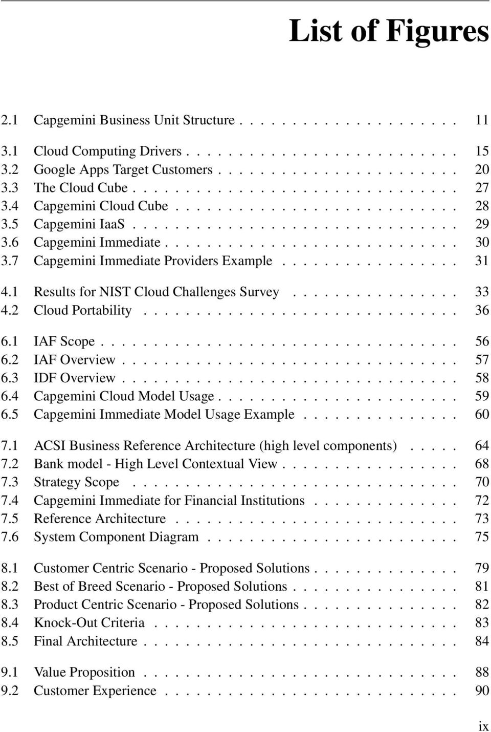 7 Capgemini Immediate Providers Example................. 31 4.1 Results for NIST Cloud Challenges Survey................ 33 4.2 Cloud Portability.............................. 36 6.1 IAF Scope.................................. 56 6.