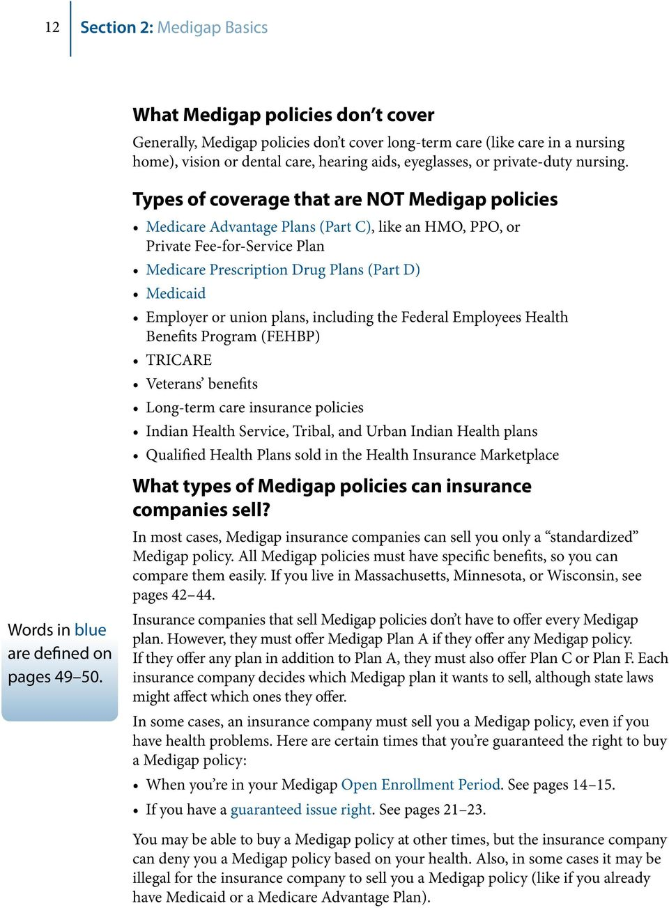 Types of coverage that are NOT Medigap policies Medicare Advantage Plans (Part C), like an HMO, PPO, or Private Fee-for-Service Plan Medicare Prescription Drug Plans (Part D) Medicaid Employer or