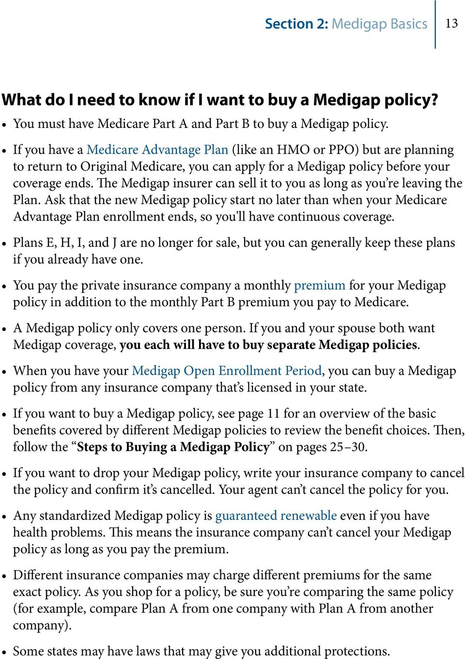 The Medigap insurer can sell it to you as long as you re leaving the Plan.