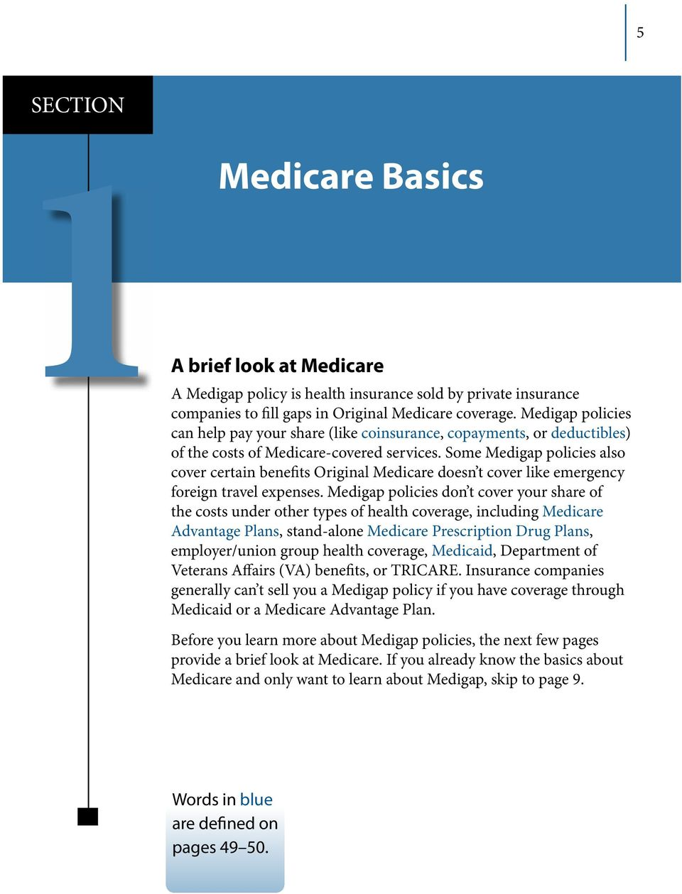 Some Medigap policies also cover certain benefits Original Medicare doesn t cover like emergency foreign travel expenses.