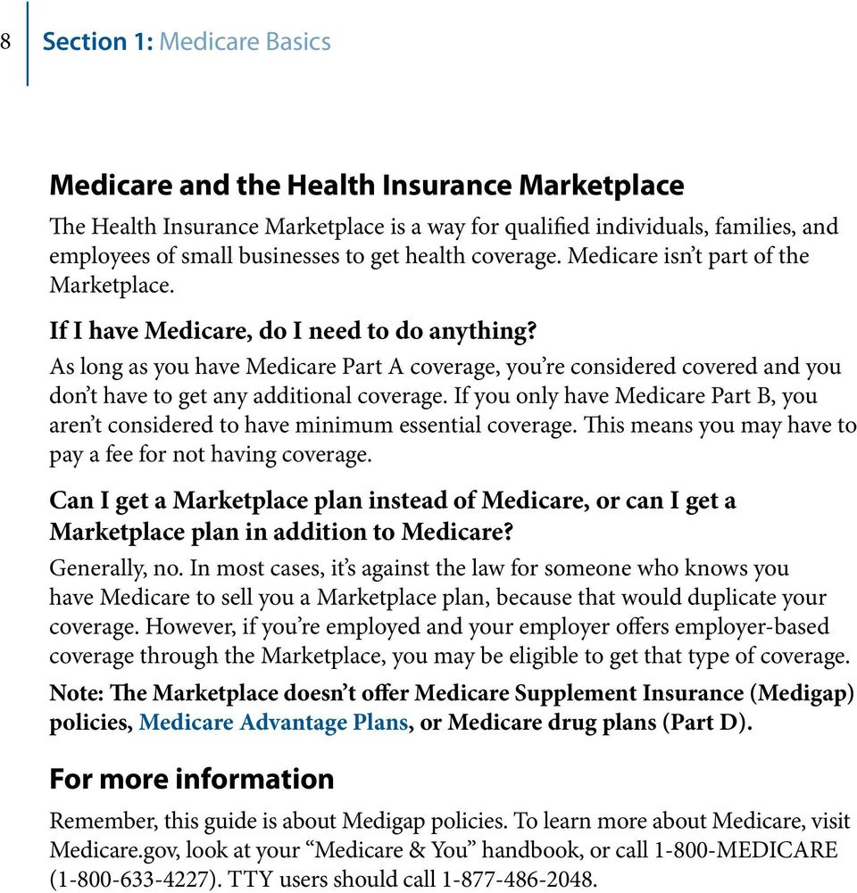 As long as you have Medicare Part A coverage, you re considered covered and you don t have to get any additional coverage.
