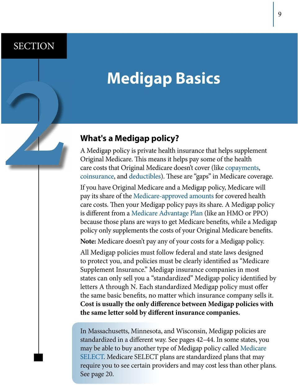 If you have Original Medicare and a Medigap policy, Medicare will pay its share of the Medicare-approved amounts for covered health care costs. Then your Medigap policy pays its share.