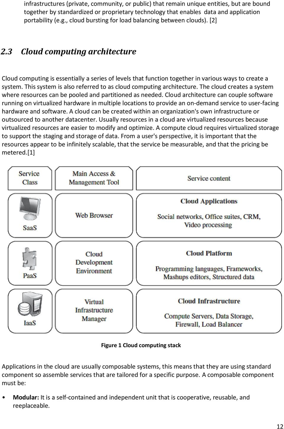 This system is also referred to as cloud computing architecture. The cloud creates a system where resources can be pooled and partitioned as needed.