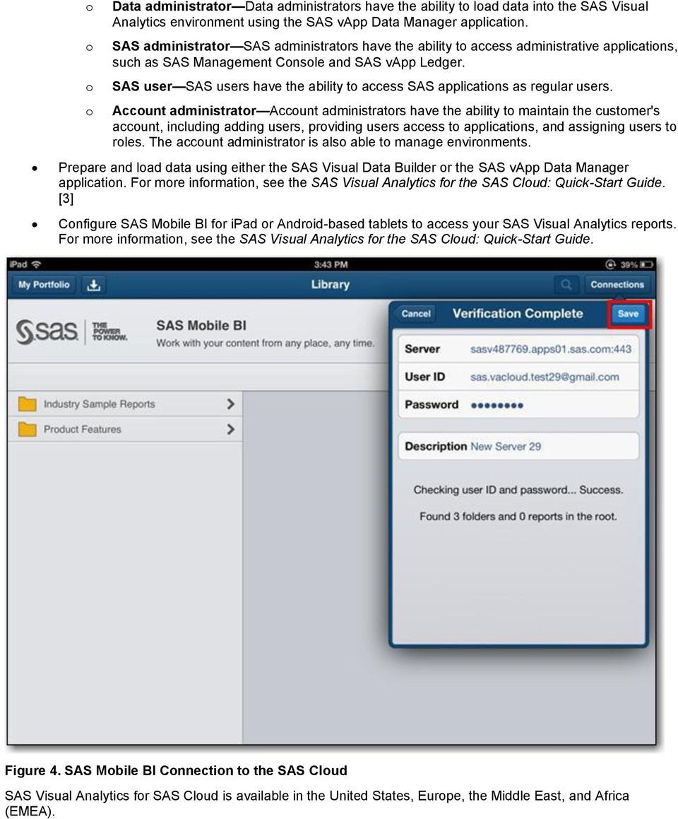 SAS user SAS users have the ability t access SAS applicatins as regular users.