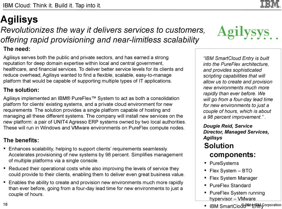 To deliver better service levels for its clients and reduce overhead, Agilisys wanted to find a flexible, scalable, easy-to-manage platform that would be capable of supporting multiple types of IT