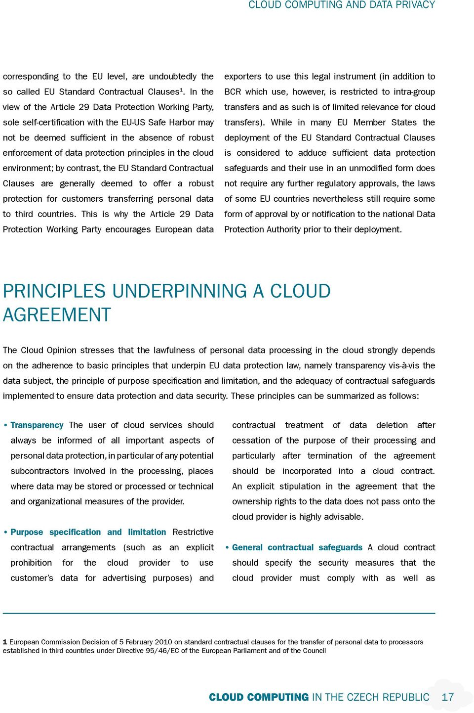 principles in the cloud environment; by contrast, the EU Standard Contractual Clauses are generally deemed to offer a robust protection for customers transferring personal data to third countries.