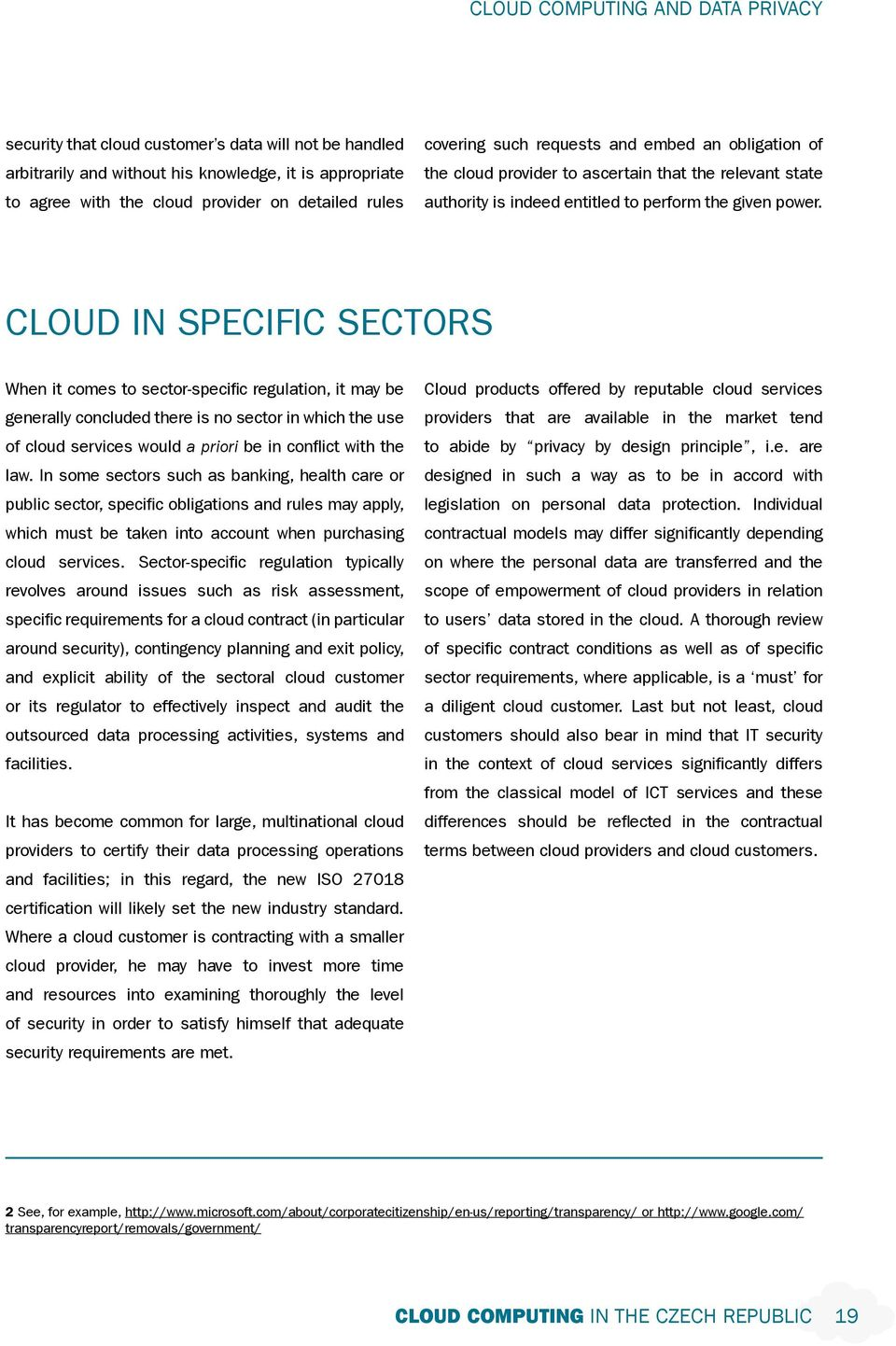 Cloud in Specific Sectors When it comes to sector-specific regulation, it may be generally concluded there is no sector in which the use of cloud services would a priori be in conflict with the law.