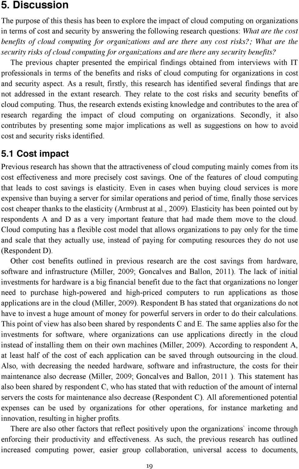 The previous chapter presented the empirical findings obtained from interviews with IT professionals in terms of the benefits and risks of cloud computing for organizations in cost and security