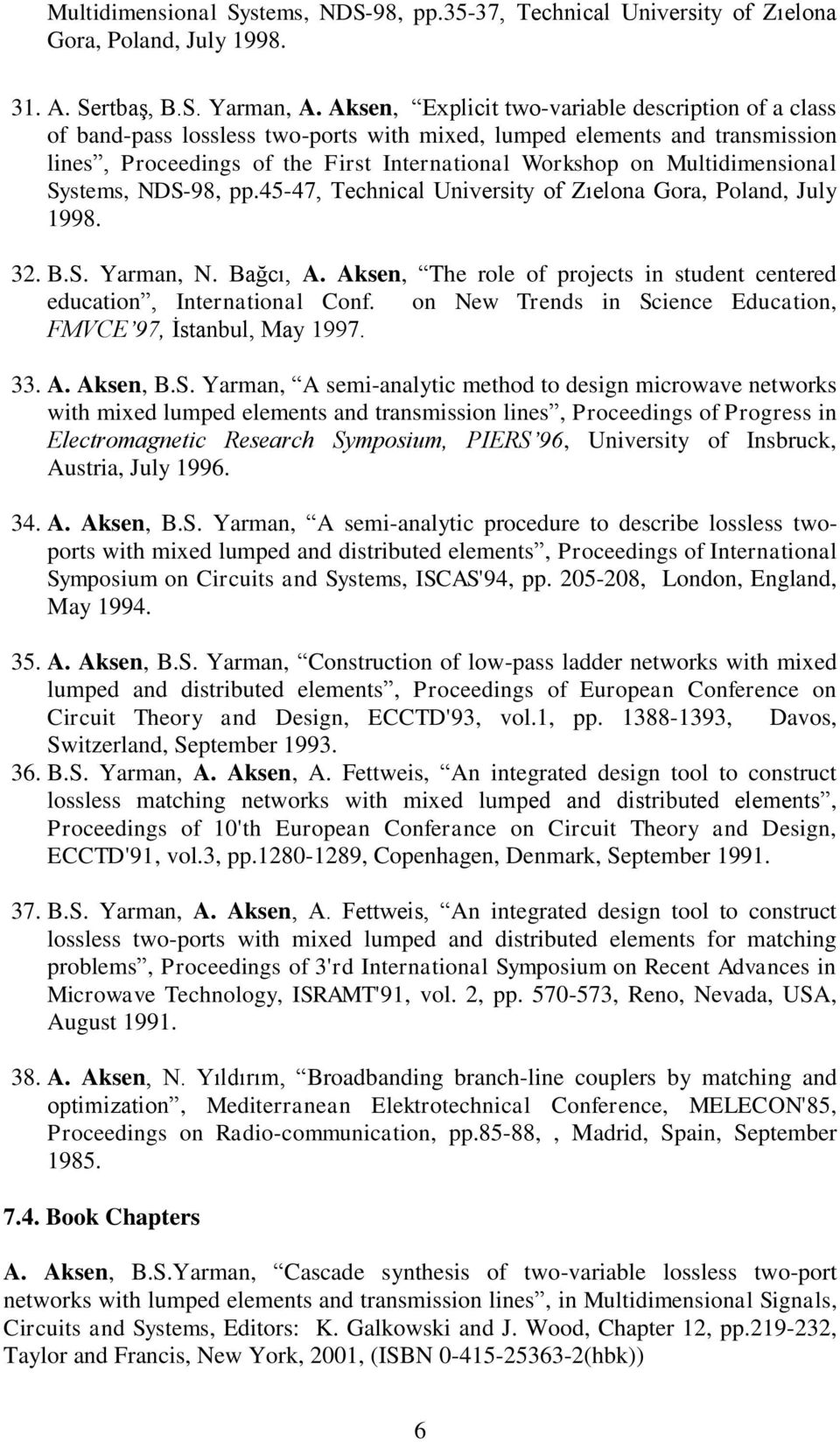 Multidimensional Systems, NDS-98, pp.45-47, Technical University of Zıelona Gora, Poland, July 1998. 32. B.S. Yarman, N. Bağcı, A.