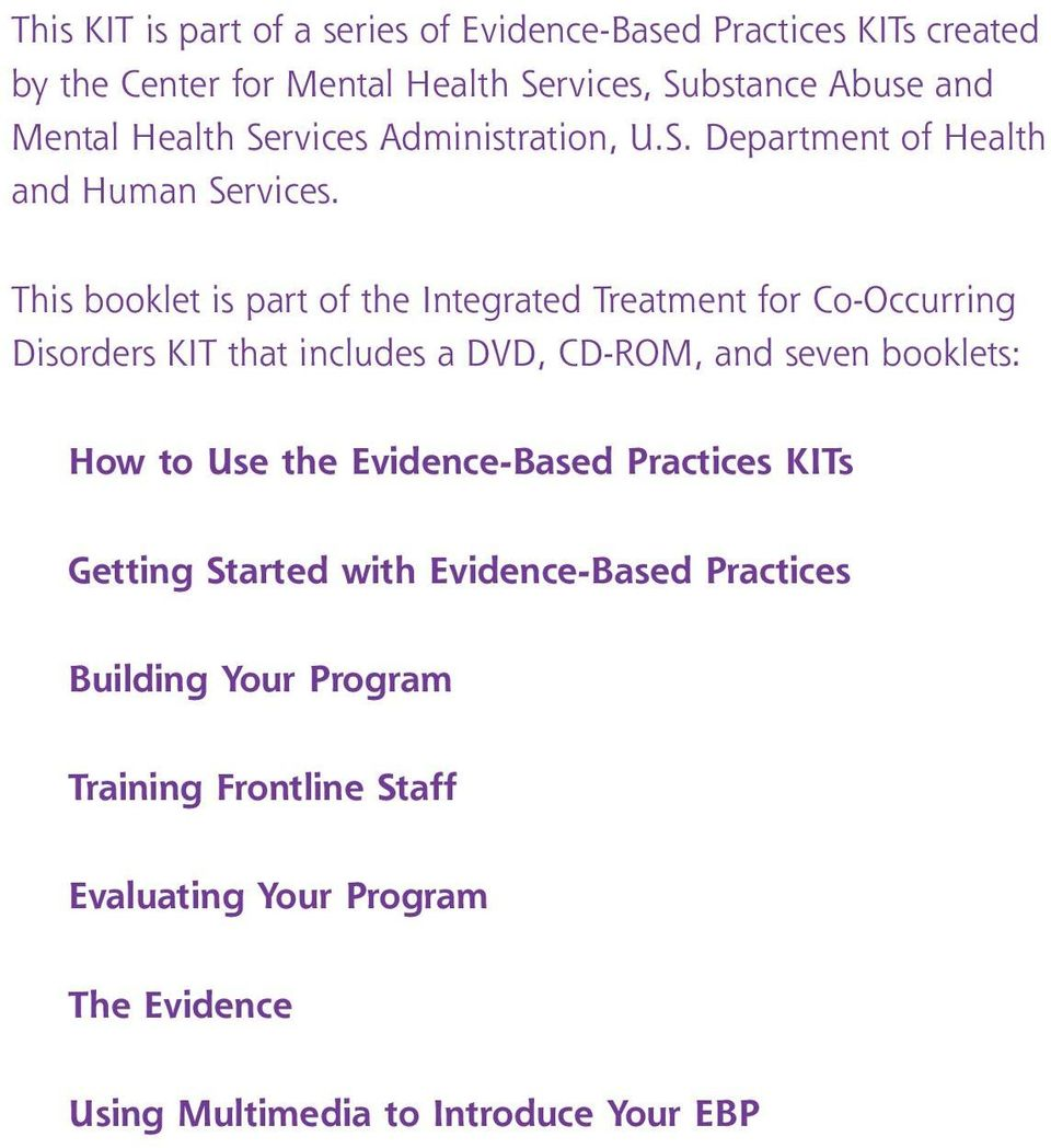 This booklet is part of the Integrated Treatment for Co-Occurring Disorders KIT that includes a DVD, CD-ROM, and seven booklets: How to Use