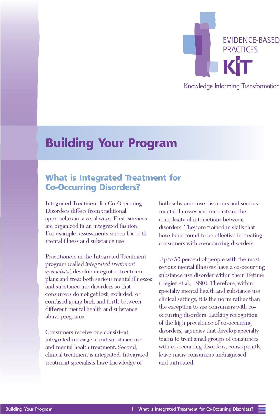 Practitioners in the Integrated Treatment program (called integrated treatment specialists) develop integrated treatment plans and treat both serious mental illnesses and substance use disorders so