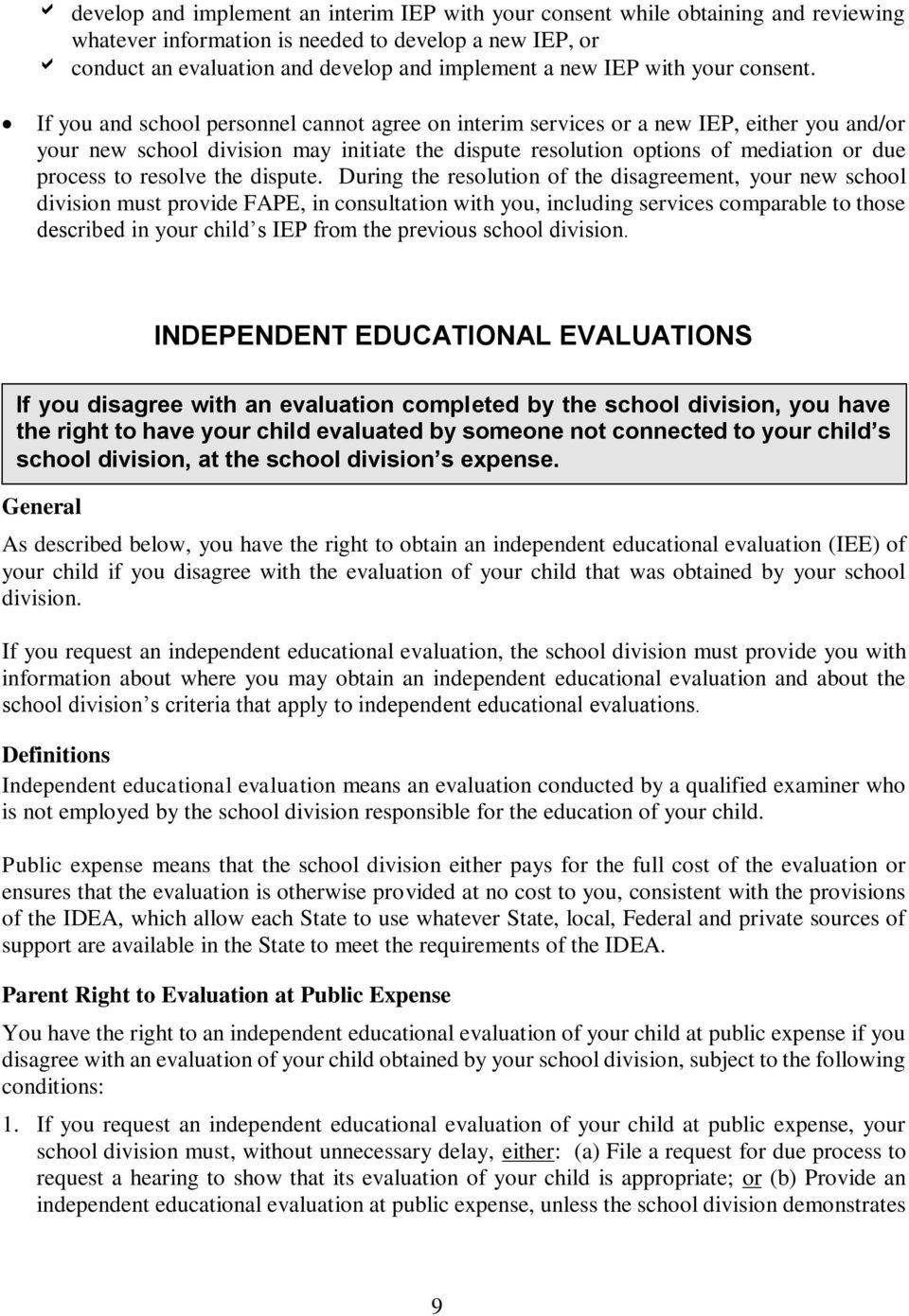 If you and school personnel cannot agree on interim services or a new IEP, either you and/or your new school division may initiate the dispute resolution options of mediation or due process to
