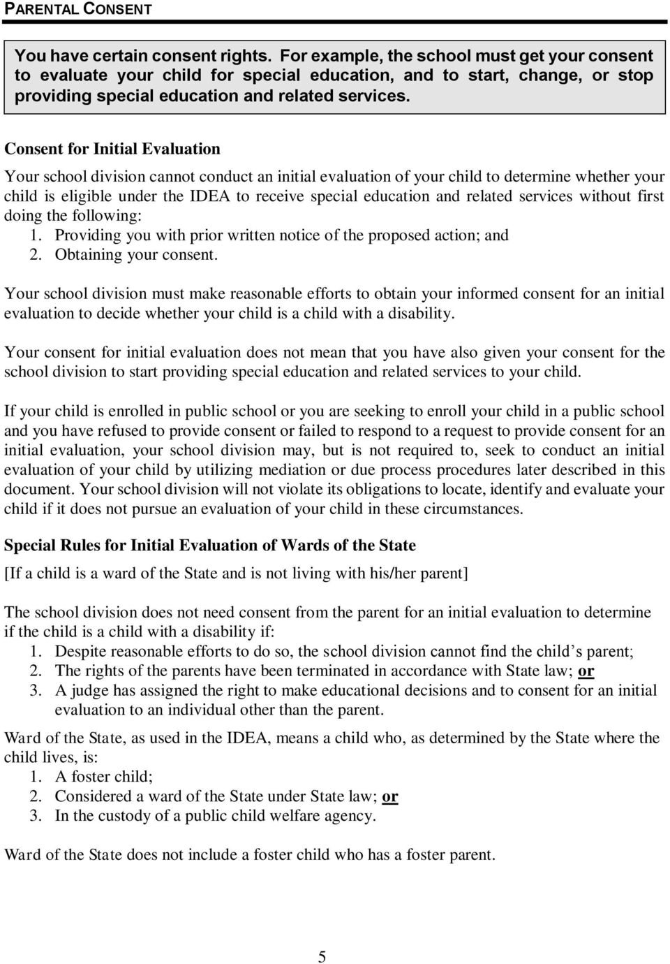 Consent for Initial Evaluation Your school division cannot conduct an initial evaluation of your child to determine whether your child is eligible under the IDEA to receive special education and