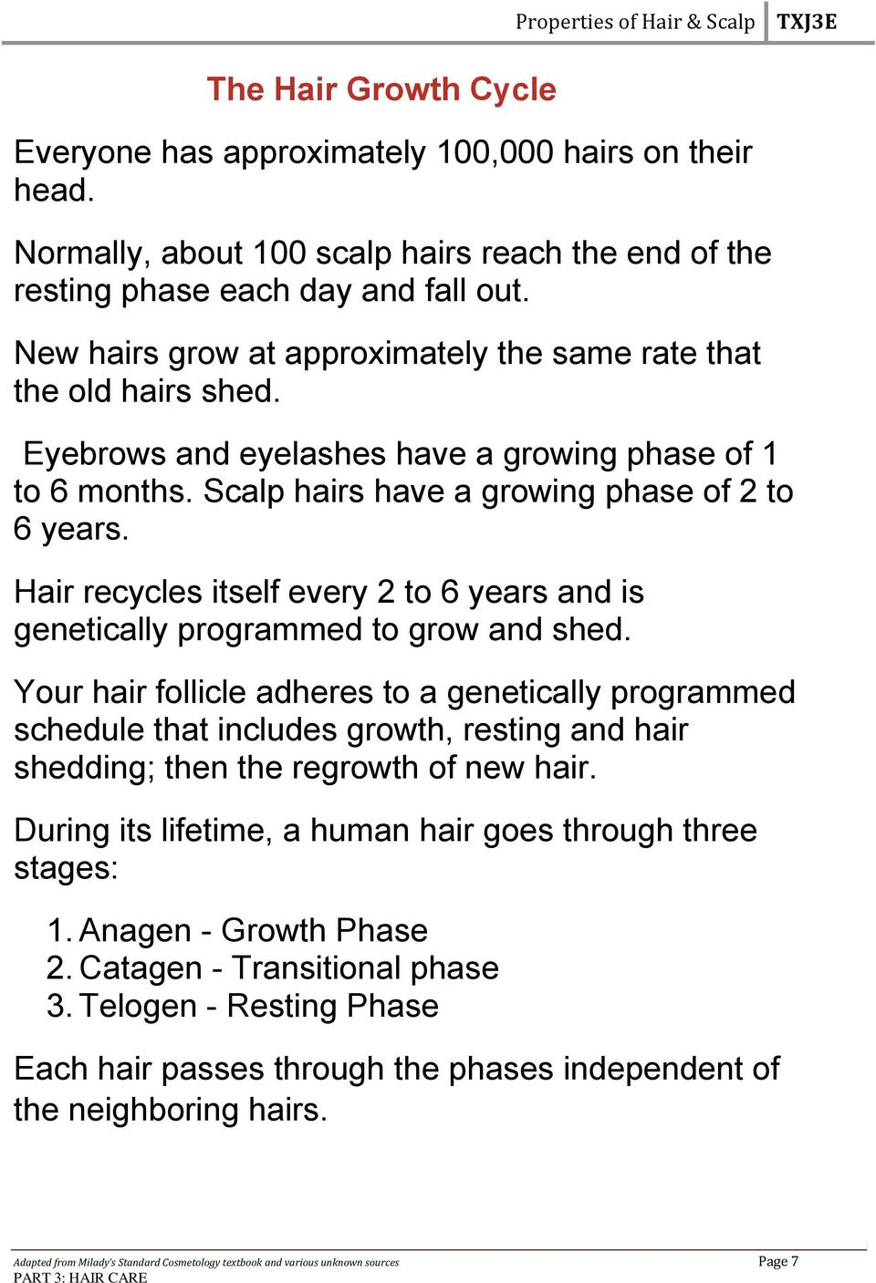 Hair recycles itself every 2 to 6 years and is genetically programmed to grow and shed.