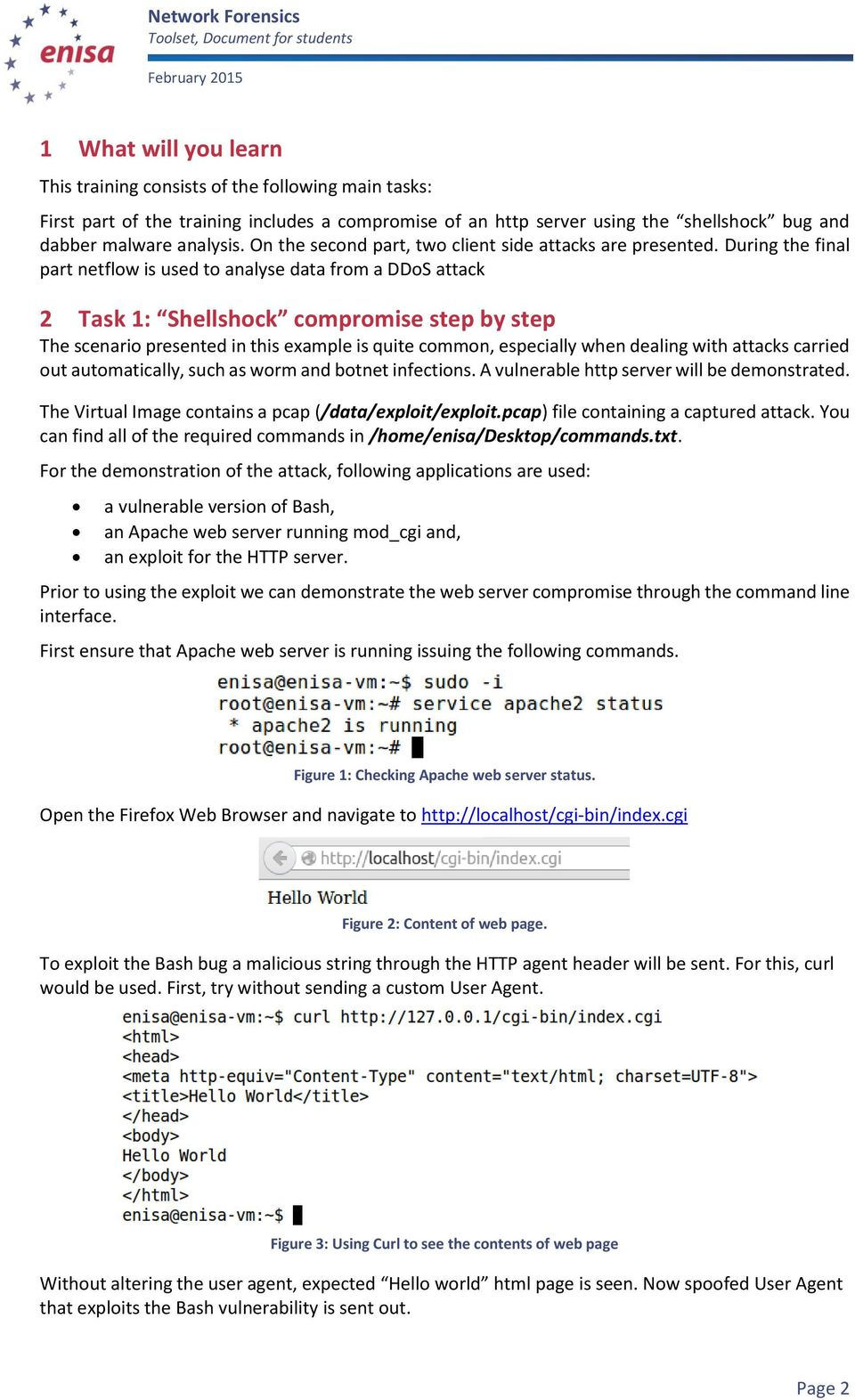 During the final part netflow is used to analyse data from a DDoS attack 2 Task 1: Shellshock compromise step by step The scenario presented in this example is quite common, especially when dealing
