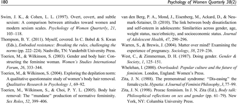 Nashville, TN: Vanderbilt University Press. Toerien, M., & Wilkinson, S. (2003). Gender and body hair: Constructing the feminine woman. Women s Studies International Forum, 26, 333 344. Toerien, M., & Wilkinson, S. (2004).