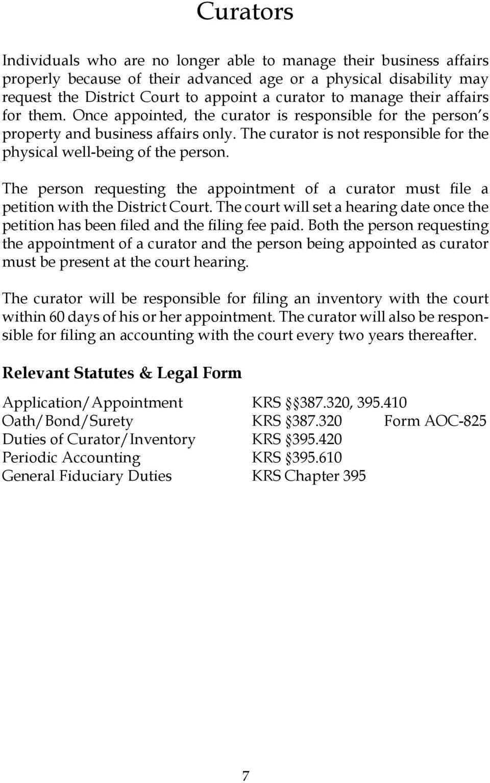 The person requesting the appointment of a curator must file a petition with the District Court. The court will set a hearing date once the petition has been filed and the filing fee paid.