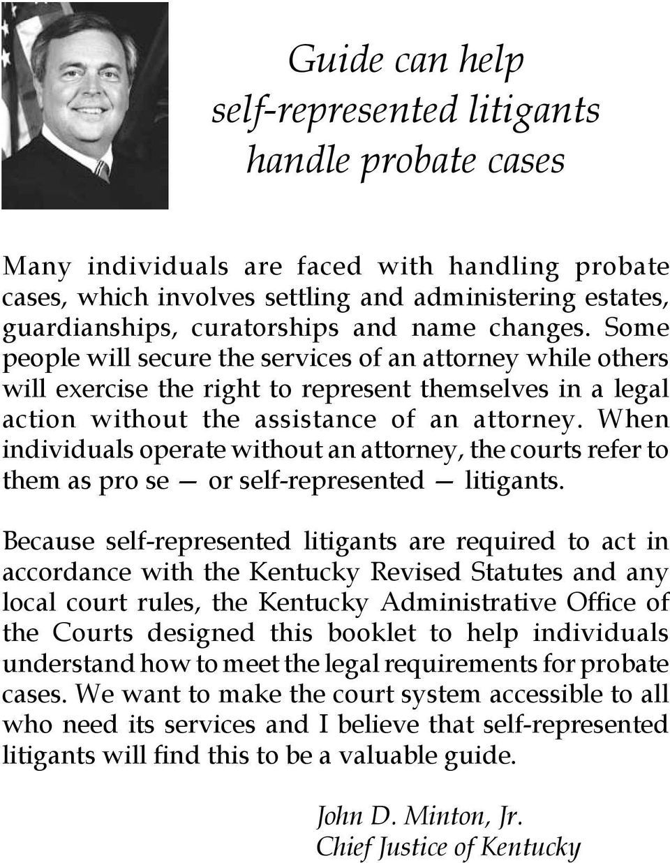 When individuals operate without an attorney, the courts refer to them as pro se or self-represented litigants.